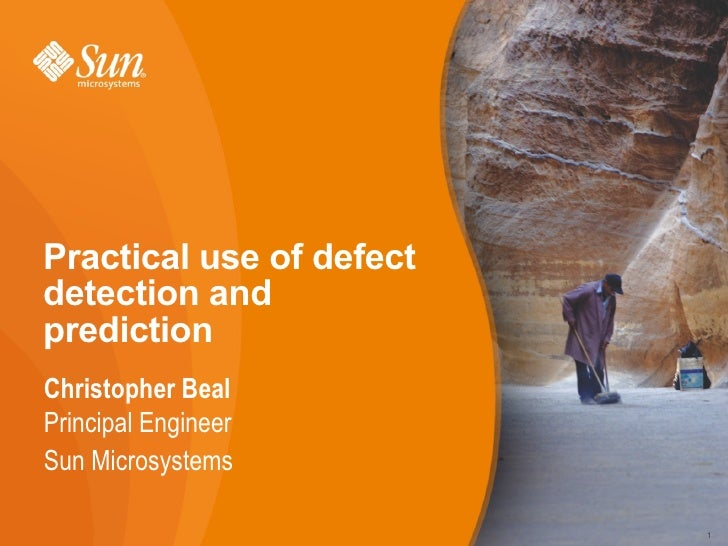 Practical use of defect detection and prediction Christopher Beal Principal Engineer Sun Microsystems                     ...
