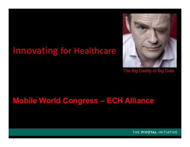 Innovating for Healthcare The Big Daddy of Big Data Mobile World Congress – ECH Alliance