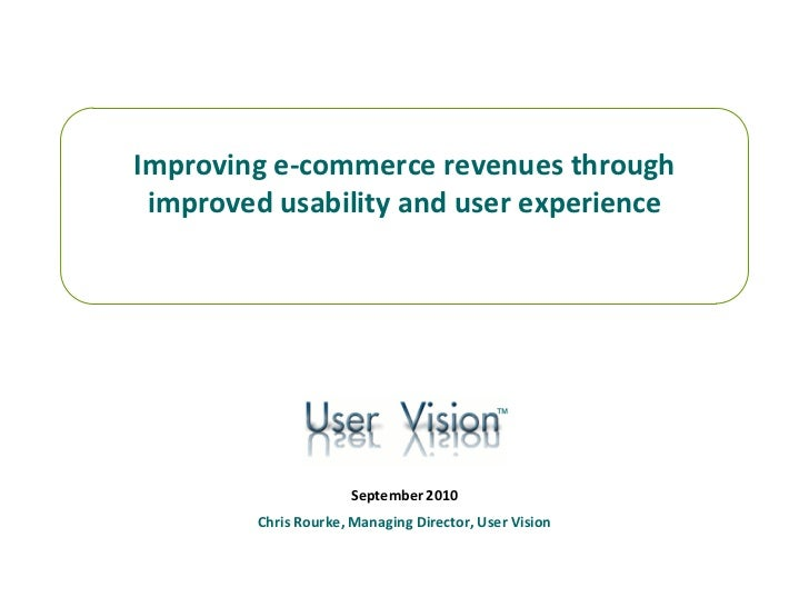 Improving e-commerce revenues through improved usability and user experience                                           ™  ...
