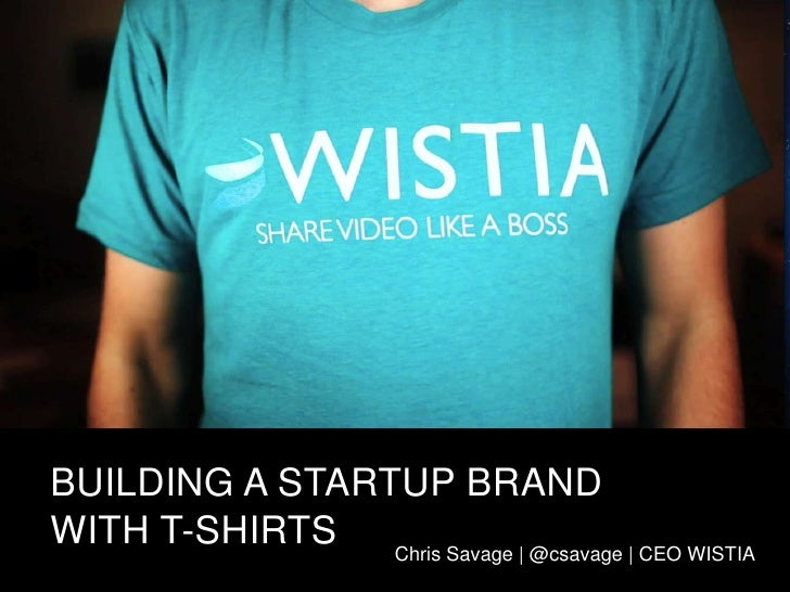 BUILDING A STARTUP BRANDWITH T-SHIRTS<br />Chris Savage | @csavage | CEO WISTIA<br />
