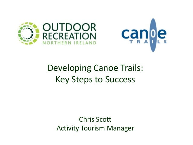 Developing Canoe Trails: Key Steps to Success  Chris Scott Activity Tourism Manager