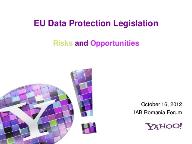 EU Data Protection Legislation    Risks and Opportunities                            October 16, 2012                     ...