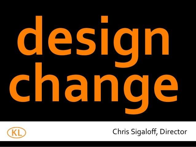 design   change Chris  Sigaloff,  Director