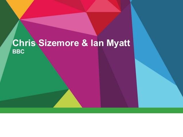Chris Sizemore & Ian Myatt, BBC