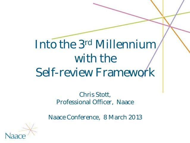 Into the 3rd Millennium        with theSelf-review Framework            Chris Stott,    Professional Officer, Naace  Naace...