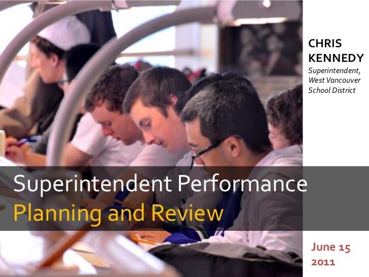 CHRIS KENNEDYSuperintendent, West Vancouver School District<br />Superintendent PerformancePlanning and Review<br />June 1...