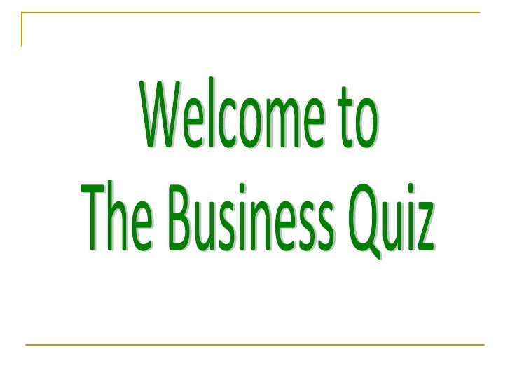 Welcome to  The Business Quiz