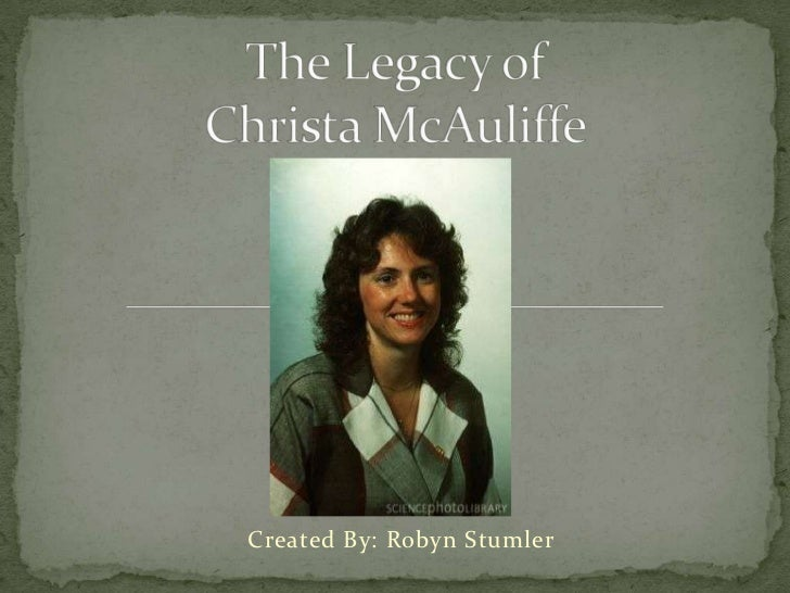 The Legacy of Christa McAuliffe<br />Created By: Robyn Stumler<br />