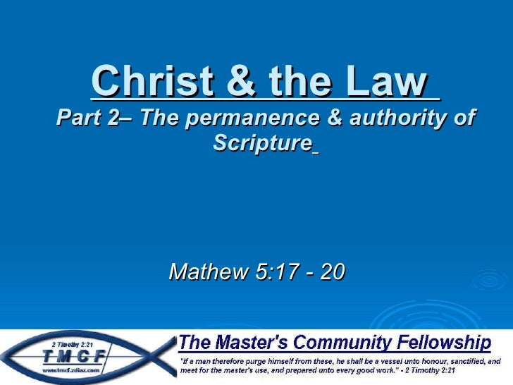 Christ & the Law  Part 2– The permanence & authority of Scripture   Mathew 5:17 - 20