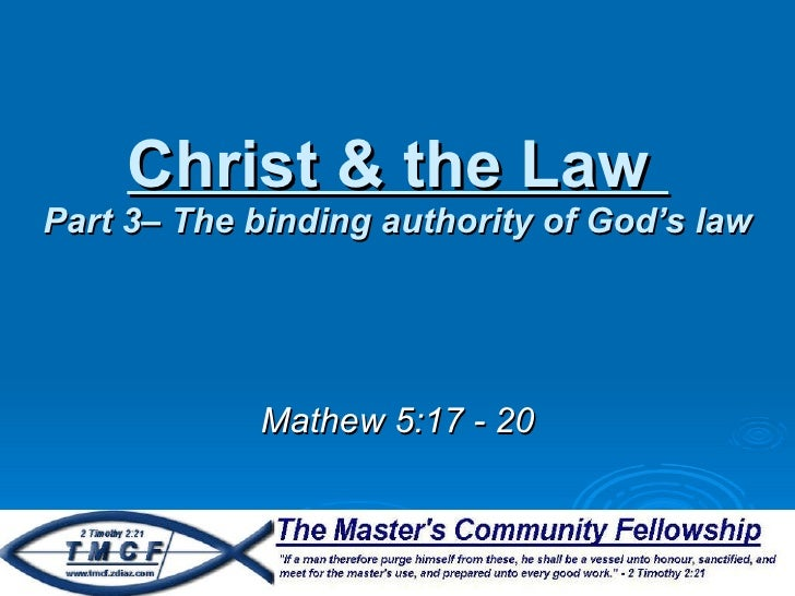 Christ & the Law  Part 3– The binding authority of God's law Mathew 5:17 - 20