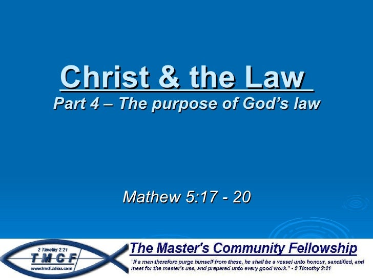 Christ & the Law  Part 4 – The purpose of God's law Mathew 5:17 - 20