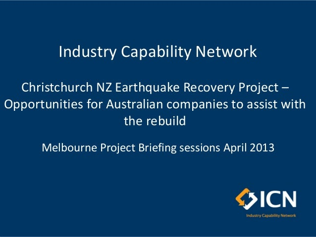 Christchurch NZ Earthquake Recovery Project –Opportunities for Australian companies to assist withthe rebuildMelbourne Pro...