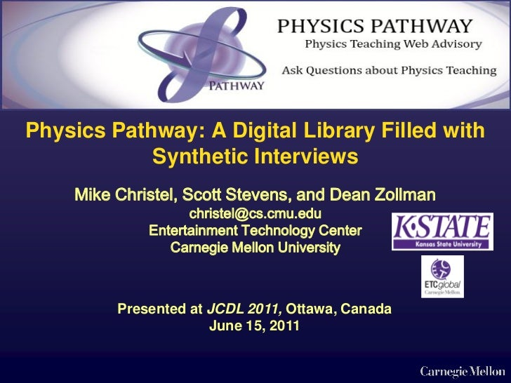 Physics Pathway: A Digital Library Filled with            Synthetic Interviews    Mike Christel, Scott Stevens, and Dean Z...