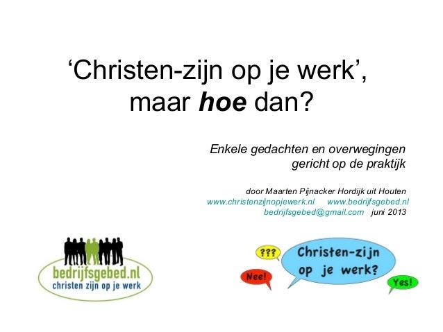 'Christen-zijn op je werk', maar hoe dan? Enkele gedachten en overwegingen gericht op de praktijk door Maarten Pijnacker H...