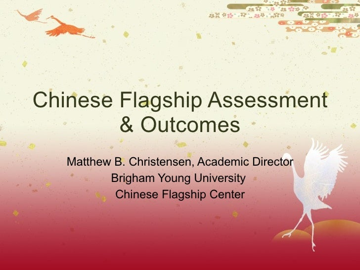 Chinese Flagship Assessment & Outcomes Matthew B. Christensen, Academic Director Brigham Young University  Chinese Flagshi...