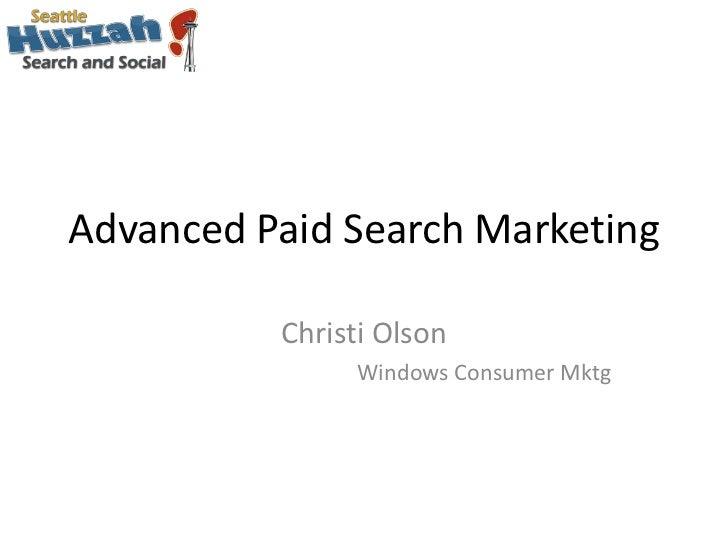 Advanced Paid Search Marketing<br />Christi Olson<br />Windows Consumer Mktg<br />