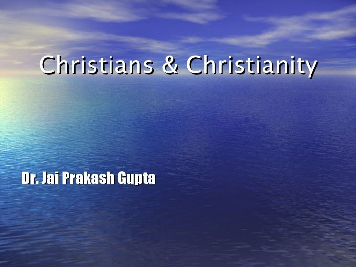 Christians & Christianity <ul><li>Dr. Jai Prakash Gupta </li></ul>
