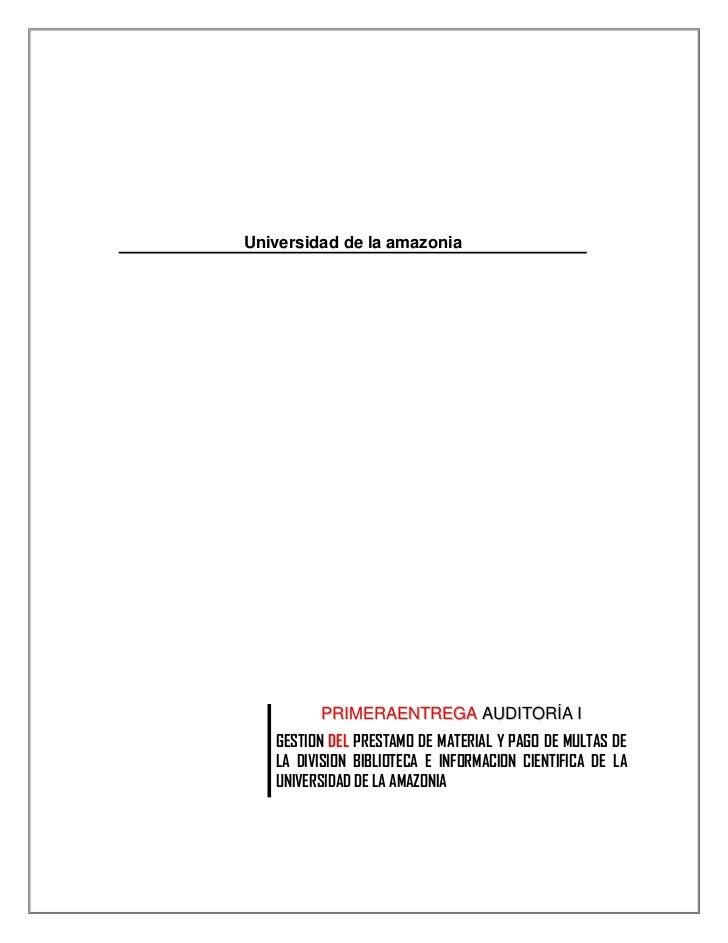 Universidad de la amazonia<br /><br /><br />PRIMERAENTREGA AUDITORÍA IGESTION DEL PRESTAMO DE MATERIAL Y PAGO DE MULTAS ...