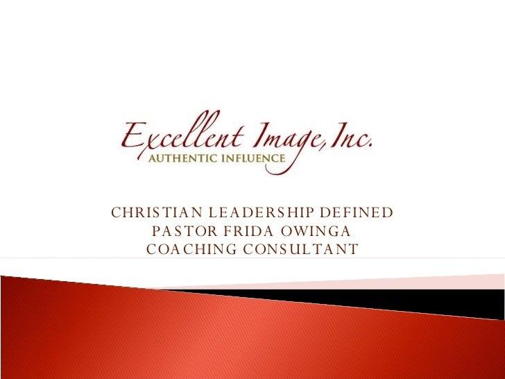 CHRISTIAN LEADERSHIP DEFINED PASTOR FRIDA OWINGA COACHING CONSULTANT