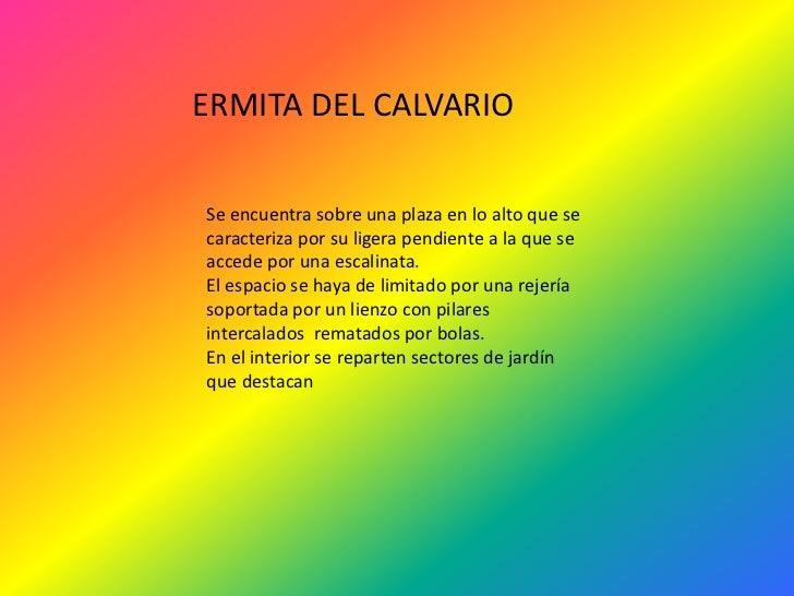 ERMITA DEL CALVARIO<br />Se encuentra sobre una plaza en lo alto que se caracteriza por su ligera pendiente a la que se ac...