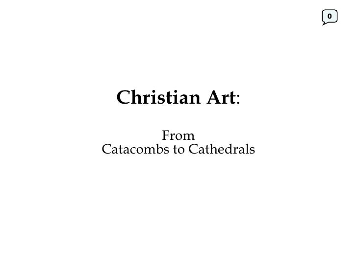 Christian Art : From Catacombs to Cathedrals 0