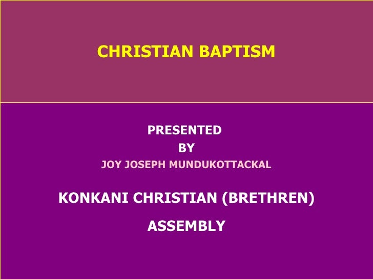CHRISTIAN BAPTISM PRESENTED  BY JOY JOSEPH MUNDUKOTTACKAL KONKANI CHRISTIAN (BRETHREN) ASSEMBLY