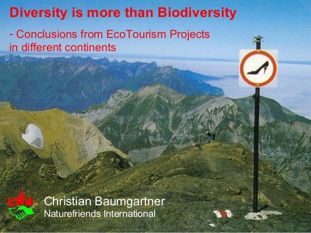 Diversity is more than Biodiversity - Conclusions from EcoTourism Projects in different continents  Christian Baumgartner ...