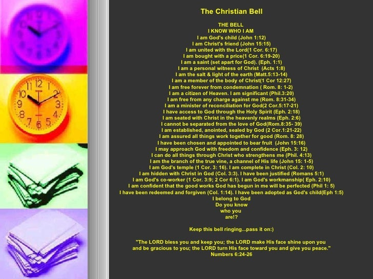 The Christian Bell THE BELL  I KNOW WHO I AM  I am God's child (John 1:12) I am Christ's friend (John 15:15) I am united w...