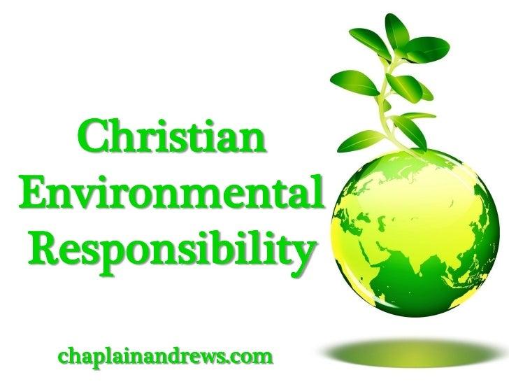 Christian Environmental Responsibility   chaplainandrews.com