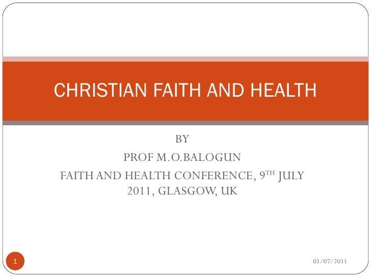 BY PROF M.O.BALOGUN FAITH AND HEALTH CONFERENCE, 9 TH  JULY 2011, GLASGOW, UK CHRISTIAN FAITH AND HEALTH 01/07/2011