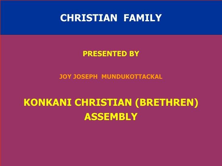 CHRISTIAN  FAMILY PRESENTED BY JOY JOSEPH  MUNDUKOTTACKAL KONKANI CHRISTIAN (BRETHREN) ASSEMBLY