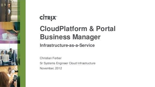 CloudPlatform & PortalBusiness ManagerInfrastructure-as-a-ServiceChristian FerberSr Systems Engineer Cloud InfrastructureN...