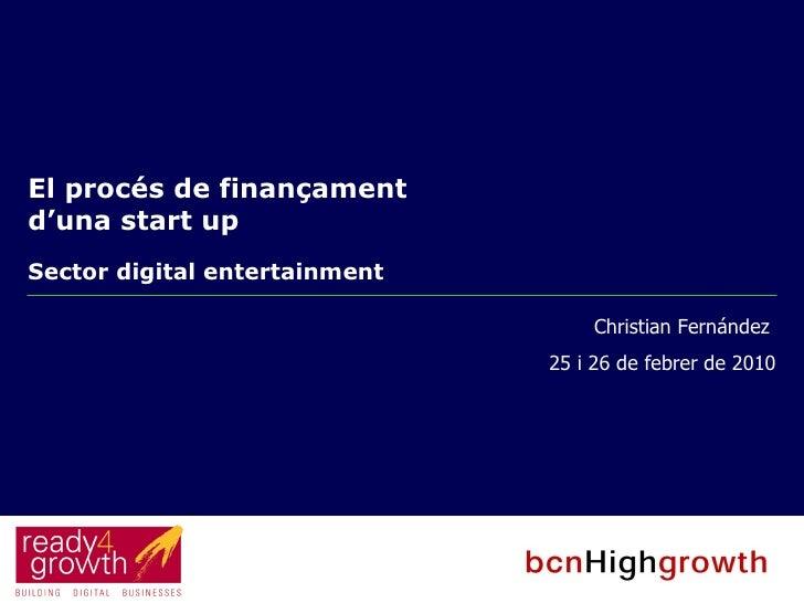 El procés de finançament d'una start up   Sector digital entertainment Christian Fernández  25 i 26 de febrer de 2010