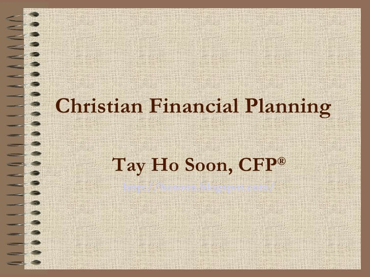 Christian Financial Planning Tay Ho Soon, CFP ® http://hosoon.blogspot.com/
