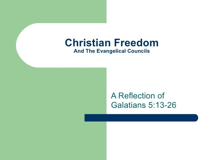 Christian Freedom And The Evangelical Councils A Reflection of Galatians 5:13-26