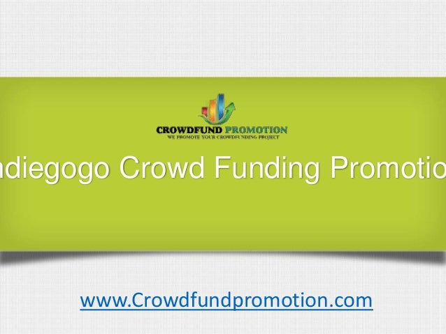 ndiegogo Crowd Funding Promotiowww.Crowdfundpromotion.com
