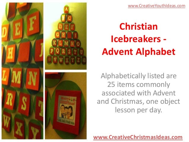www.CreativeYouthIdeas.com  Christian Icebreakers Advent Alphabet Alphabetically listed are 25 items commonly associated w...