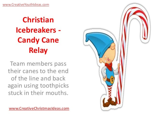 www.CreativeYouthIdeas.com  Christian Icebreakers Candy Cane Relay Team members pass their canes to the end of the line an...