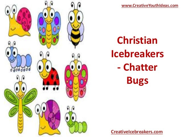 Christian Icebreakers - Chatter Bugs www.CreativeYouthIdeas.com CreativeIcebreakers.com