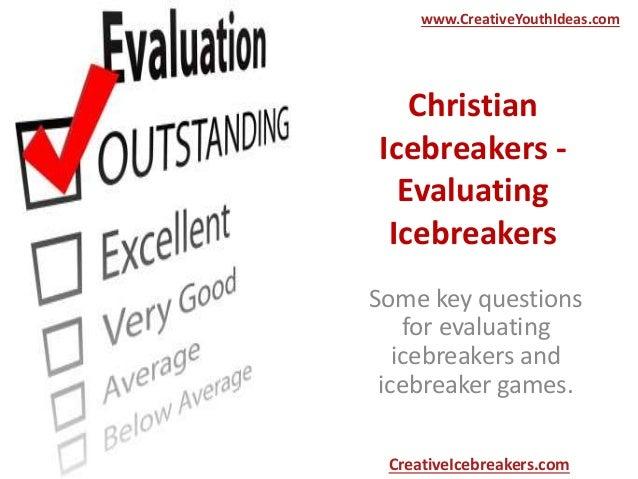 Christian Icebreakers - Evaluating Icebreakers Some key questions for evaluating icebreakers and icebreaker games. www.Cre...