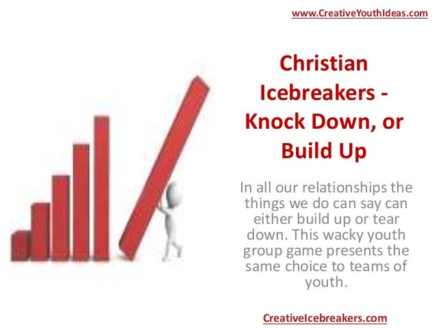 Christian Icebreakers - Knock Down, or Build Up In all our relationships the things we do can say can either build up or t...