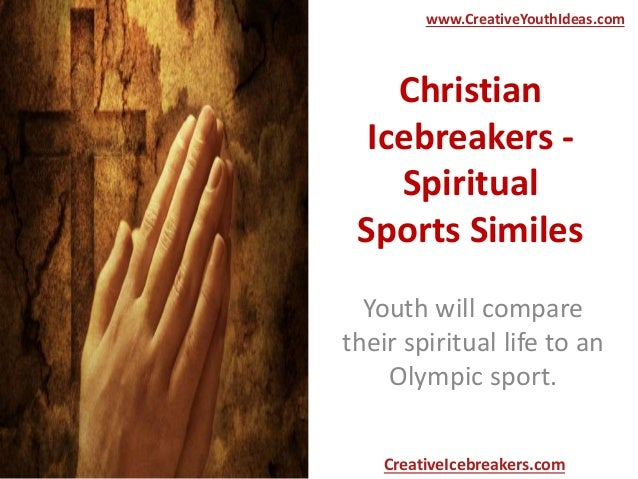Christian Icebreakers - Spiritual Sports Similes Youth will compare their spiritual life to an Olympic sport. www.Creative...
