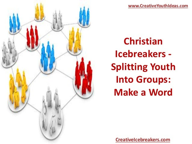 Christian Icebreakers - Splitting Youth Into Groups: Make a Word www.CreativeYouthIdeas.com CreativeIcebreakers.com
