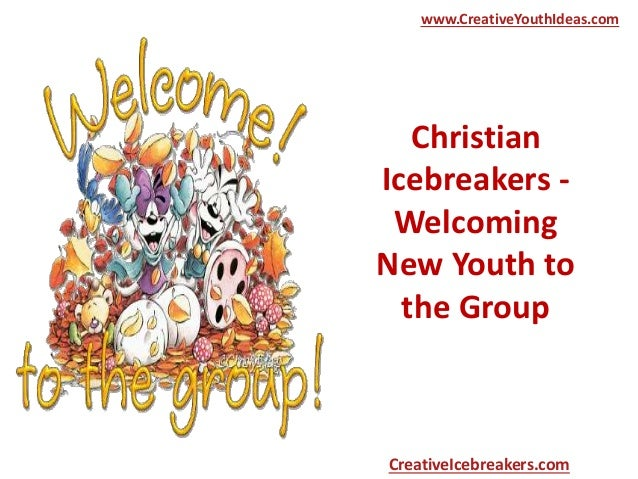Christian Icebreakers - Welcoming New Youth to the Group www.CreativeYouthIdeas.com CreativeIcebreakers.com
