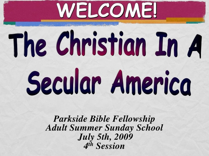 WELCOME!      Parkside Bible Fellowship Adult Summer Sunday School         July 5th, 2009          4th Session