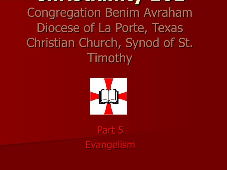 Christianity 101 Congregation Benim Avraham Diocese of La Porte, Texas Christian Church, Synod of St. Timothy Part 5 Evang...