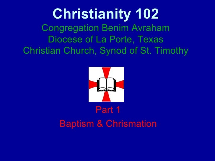 Christianity 102 Congregation Benim Avraham Diocese of La Porte, Texas Christian Church, Synod of St. Timothy Part 1 Bapti...