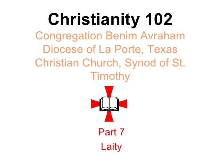 Christianity 102 Congregation Benim Avraham Diocese of La Porte, Texas Christian Church, Synod of St. Timothy Part 7 Laity