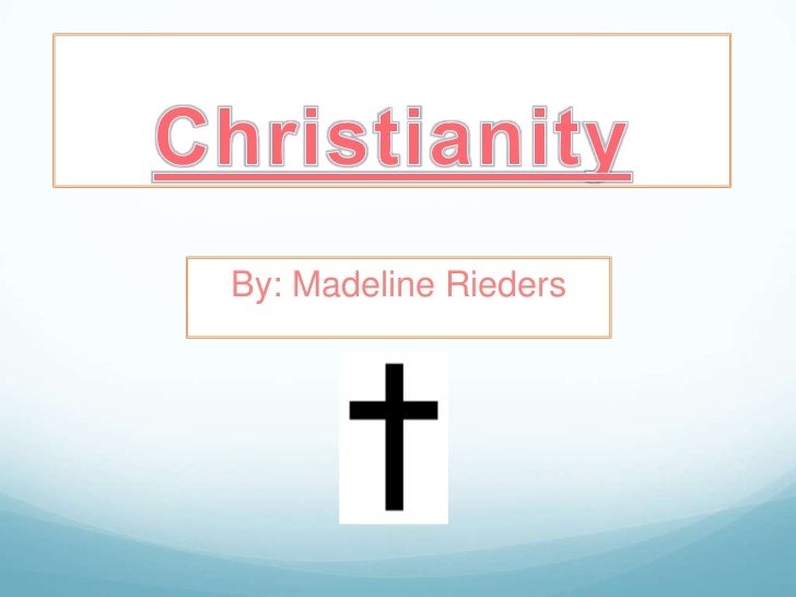 Christianity<br />By: Madeline Rieders<br />