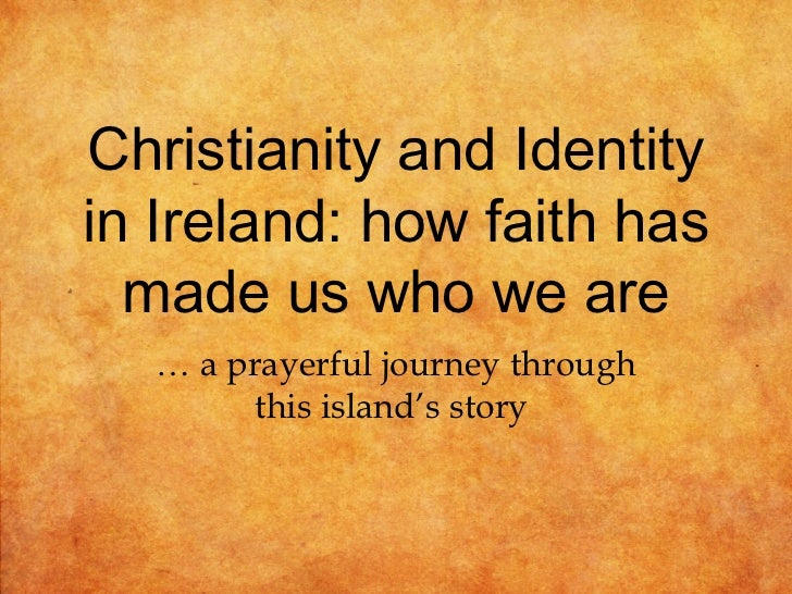 Christianity and Identityin Ireland: how faith has  made us who we are  … a prayerful journey through        this island's...